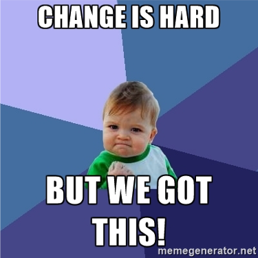 change is hard but we got this